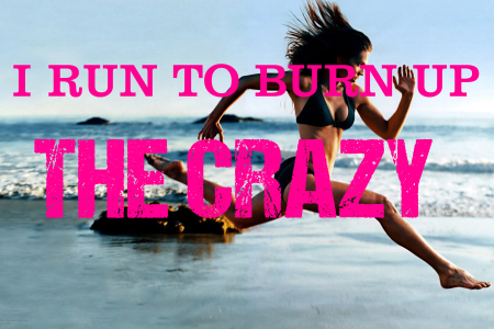 i run to burn up the crazy copy