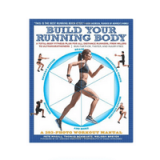 Build Your Running Body: A Total-Body Fitness Plan for Distance Runners