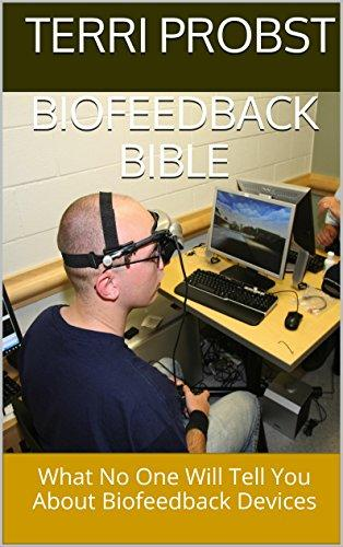 Biofeedback Bible: What No One Will Tell You About Biofeedback Devices
