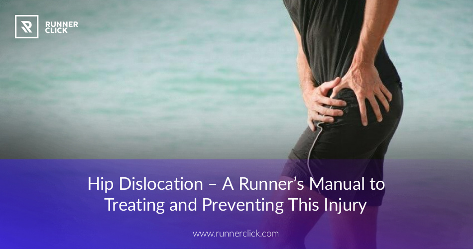 Hip Dislocation - A Runner's Manual to Treating and
