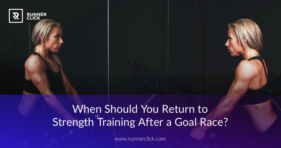 61522b8810 When Should You Return to Strength Training After a Goal Race
