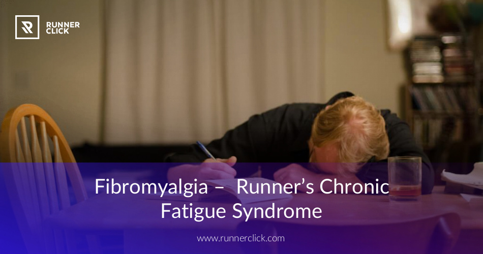 Fibromyalgia - Runner's Chronic Fatigue Syndrome | RunnerClick