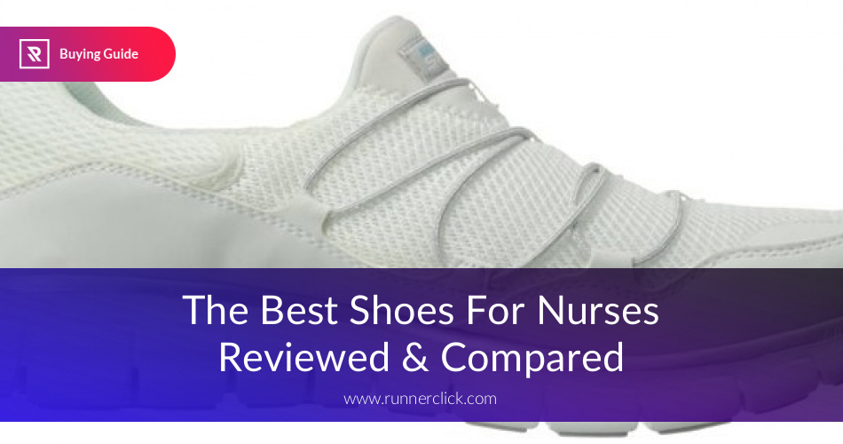 finest selection 769b5 9fa31 The Best Shoes For Nurses Fully Reviewed in 2019   RunnerClick