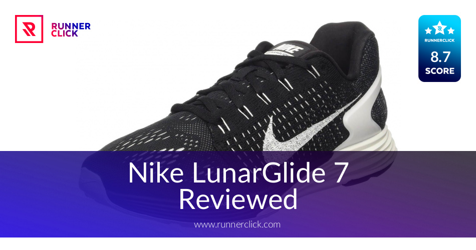 Nike LunarGlide 7 Reviewed - To Buy or Not in June 2018?