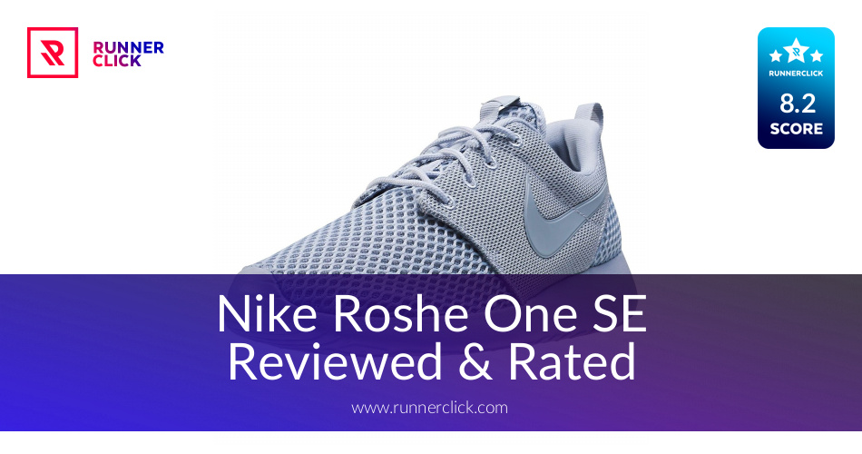 separation shoes e7198 9d523 Nike Roshe One SE Reviewed & Rated