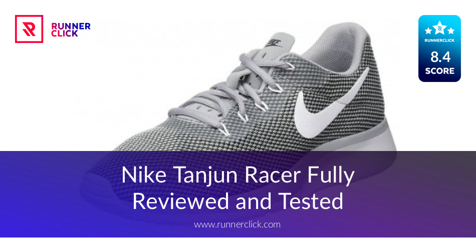 3d71e5b75e7 Nike Tanjun Racer Fullyed and Tested - in Apr 2019
